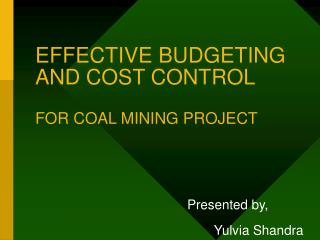 EFFECTIVE BUDGETING AND COST CONTROL FOR COAL MINING PROJECT