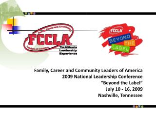 "Family, Career and Community Leaders of America 2009 National Leadership Conference ""Beyond the Label"" July 10 - 16,"