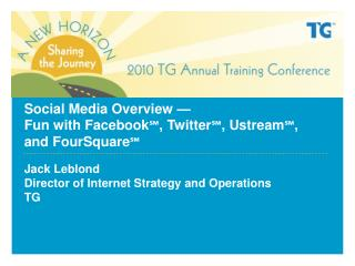 Social Media Overview —  Fun with Facebook ℠ , Twitter ℠ , Ustream ℠ , and FourSquare ℠