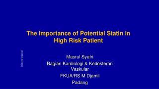 The Importance of Potential  Statin  in High Risk Patient