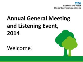 Annual General  Meeting and Listening Event,  2014 Welcome !