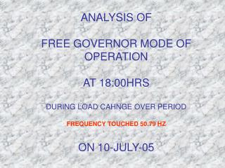 FREE GOVERNOR MODE OF OPERATION ON 10-JULY-05