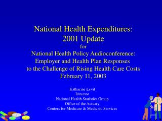 National Health Expenditures: 2001 Update for National Health Policy Audioconference: Employer and Health Plan Responses
