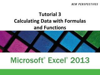 Tutorial 3 Calculating  Data with Formulas  and  Functions
