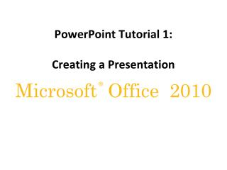 PowerPoint Tutorial 1: Creating a Presentation