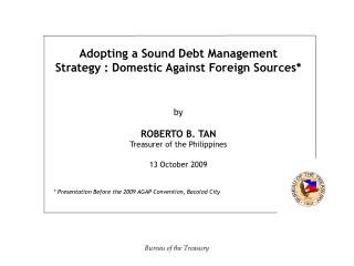 Adopting a Sound Debt Management  Strategy : Domestic Against Foreign Sources* by ROBERTO B. TAN