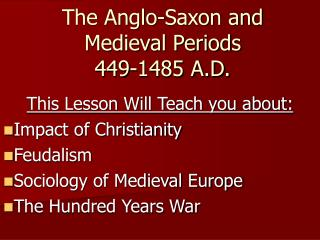 The Anglo-Saxon and Medieval Periods 449-1485 A.D.