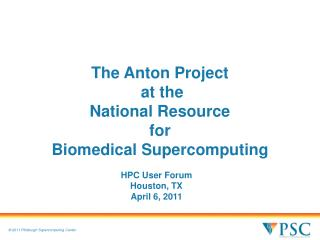 The Anton Project at  the National Resource  for Biomedical Supercomputing