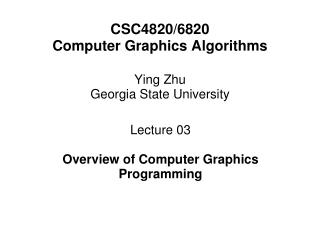 CSC4820/6820  Computer Graphics Algorithms Ying Zhu Georgia State University