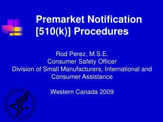Premarket Notification [510(k)] Procedures Rod Perez, M.S.E. Consumer Safety Officer
