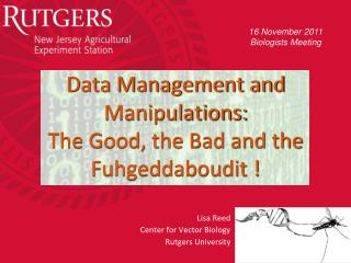 Data Management and Manipulations:  The Good, the Bad and the Fuhgeddaboudit !