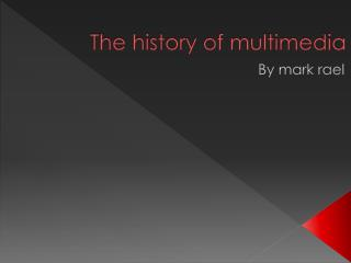 The history of multimedia