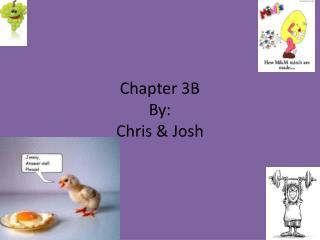 Chapter 3B By: Chris & Josh