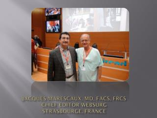 Jacques  marescaux ,  md ,  facs ,  frcs chief editor- websurg strasbourge ,  france