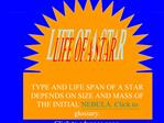 TYPE AND LIFE SPAN OF A STAR DEPENDS ON SIZE AND MASS OF THE INITIAL NEBULA. Click to glossary. Click to advance page. B
