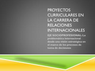PROYECTOS CURRICULARES EN LA CARRERA DE RELACIONES INTERNACIONALES