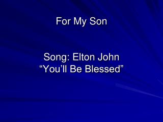"For My Son Song: Elton John  ""You'll Be Blessed"""