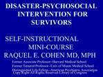 DISASTER-PSYCHOSOCIAL INTERVENTION FOR SURVIVORS       SELF-INSTRUCTIONAL  MINI-COURSE                   RAQUEL E. COHEN