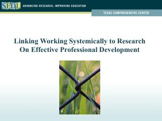 Linking Working Systemically to Research  On Effective Professional Development