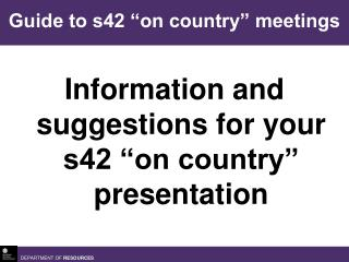 "Information and suggestions for your s42 ""on country"" presentation"