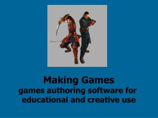 Making Games games authoring software for  educational and creative use
