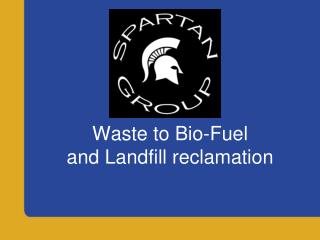 Waste to Bio-Fuel and Landfill reclamation