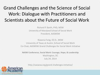 Richard P. Barth, PHD, MSW University of Maryland School of Social Work President, AASWSW