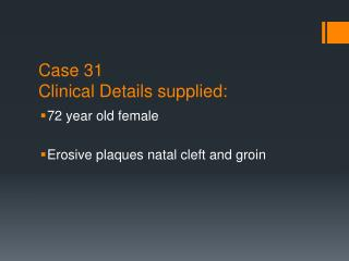 Case 31 Clinical Details supplied: