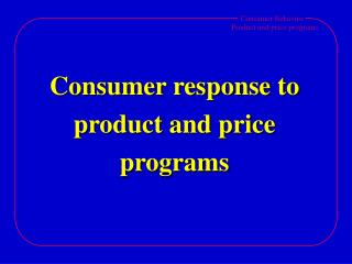 Consumer response to product and price programs