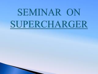 SEMINAR  ON SUPERCHARGER