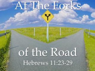 At The Forks of the Road Hebrews 11:23-29