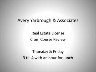 Avery Yarbrough & Associates Real Estate License Cram Course Review Thursday & Friday 9 till 4 with an hour for