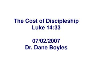 The Cost of Discipleship Luke 14:33 07/02/2007 Dr. Dane Boyles