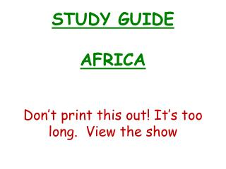 STUDY GUIDE  AFRICA   Don't print this out! It's too long.  View the show