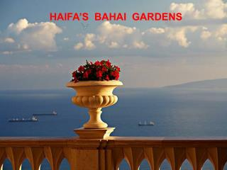 HAIFA'S  BAHAI  GARDENS