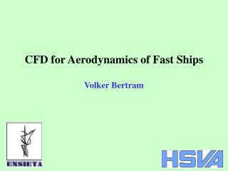 CFD for Aerodynamics of Fast Ships  Volker Bertram