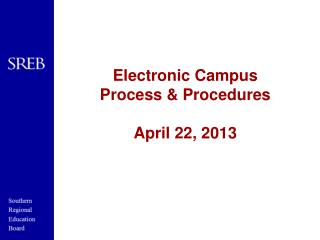 Electronic Campus Process & Procedures April 22, 2013