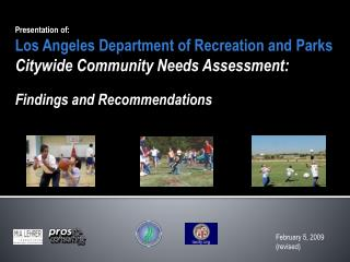 Presentation of: Los Angeles Department of Recreation and Parks  Citywide Community Needs Assessment: Findings and Recom