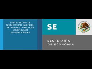 SUBSECRETARIA DE NORMATIVIDAD, INVERSIÓN EXTRANJERA Y PRÁCTICAS COMERCIALES INTERNACIONALES