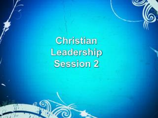 Christian  Leadership Session 2