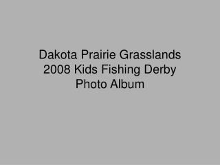 Dakota Prairie Grasslands 2008 Kids Fishing Derby Photo Album