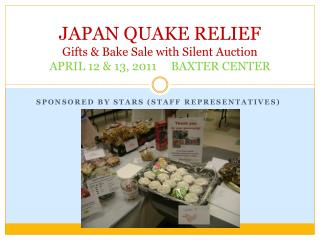 JAPAN QUAKE RELIEF Gifts & Bake Sale with Silent Auction APRIL 12 & 13, 2011     BAXTER CENTER