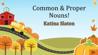 Common & Proper  Nouns!
