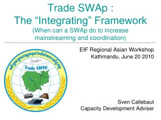 EIF Regional Asian Workshop  Kathmandu, June 20 2010 Sven Callebaut Capacity Development Adviser