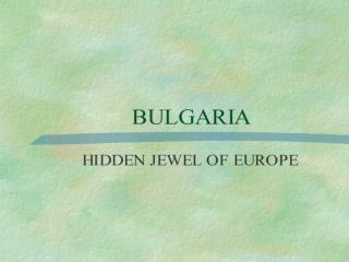 BULGARIA  HIDDEN JEWEL OF EUROPE