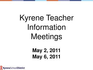 Kyrene Teacher Information Meetings May 2, 2011 May 6, 2011