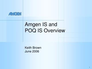 Amgen IS and  POQ IS Overview Keith Brown June 2006