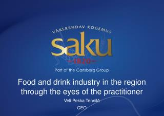 Food and drink industry in the region through the eyes of the practitioner Veli Pekka Tennilä CEO