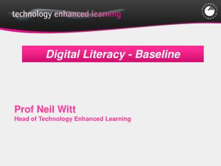Prof Neil Witt Head of Technology Enhanced Learning