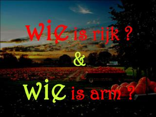 wie  is rijk ? & wie  is arm ?